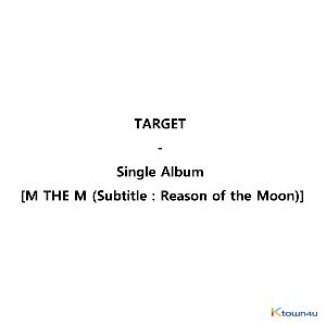 TARGET - 单曲专辑 [M THE M (Subtitle : Reason of the Moon)]
